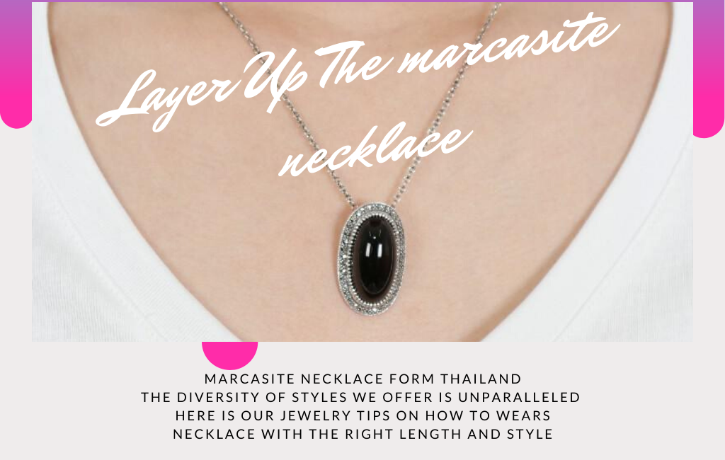 marcasite necklace form Thailand The diversity of styles we offer is unparalleled Here is our jewelry tips on how to wears Necklace with the right length and style
